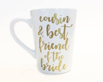 Cousin and Best Friend of the Bride / Custom Text / Custom Wording / Ceramic Coffee Mug Gold in Script Font / Relationship / Bridesmaid Gift