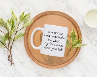 I Cannot Be Held Responsible For What My Face Does When You Talk Mug - Shut Your Mouth, Perfect Gift Ideas, Customer Service Rep, Boss's Day