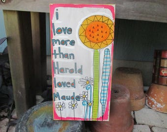 harold and maude inspired folk art painting, i love you more than Harold loved Maude, original hand painted, i love you gift, sunflower art
