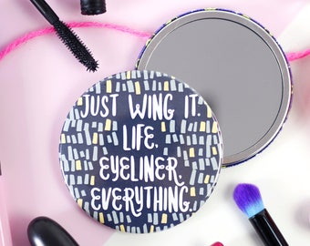 Pocket Mirror - Just Wing It. Life, Eyeliner, Everything - Funny and Positive - Large 76mm