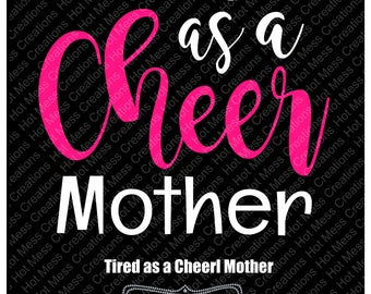 Tired as a Mother - Tired as a Cheer Mother- Cheer Mom SVG - SVG Digital Download