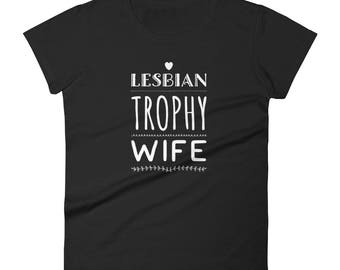 Lesbian Trophy Wife By Bent Sentiments gay lesbian - 100% ladies fit tee lesbian interest gay pride tee t shirts LGBT gifts clothing art