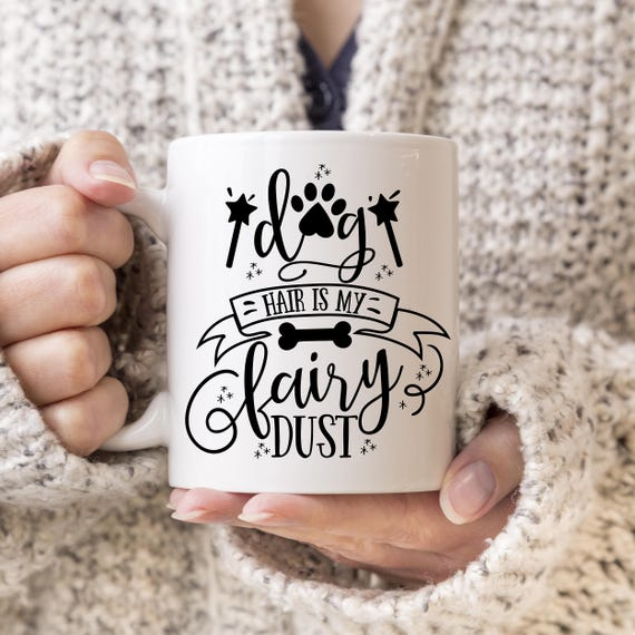Dog Coffee Mug - Dog Hair is My Fairy Dust Cup