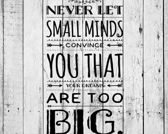 Never Let Small Minds Convince You That Your Dreams Are Too Big Svg/Vector/Jpeg