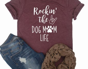 Rockin' The Dog Mom Life // Dog Mom Shirt // Dog Lover Shirt