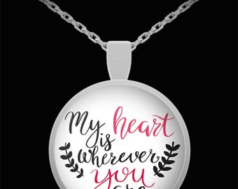 My Heart Is Wherever You Are Necklace Valentine's Jewelry Gift Sweetheart Gift Present For Daughter Wife Spouse Anniversary Birthday Gift