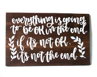 Home Wall Decor // Sayings // Quotes // Gift - Everything is Going to be Ok in the End. If it's not Ok, it's not the End.