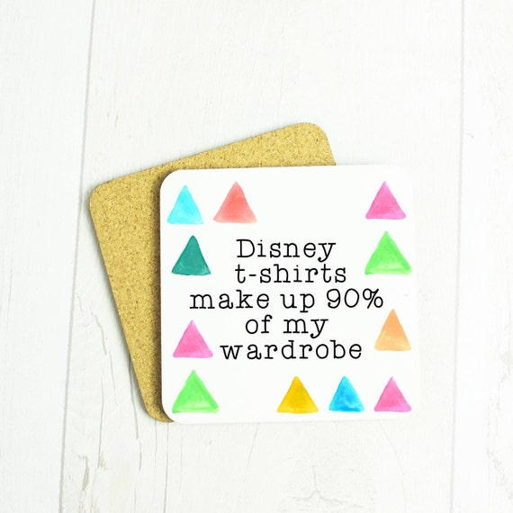 Disney t-shirts make up 90% of my wardrobe coaster, cute kitsch coffee coaster for anyone who loves Disney t-shirts