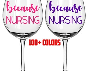 Because Nursing Glass Labels Because Nursing Because Patients Wine Glass Champagne Glass Decal Funny Wine Decal Custom Sticker Wine Glass