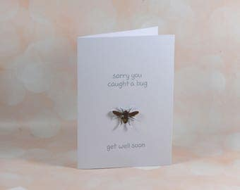 Get well card, sorry you caught a bug. Bug on card, not for insectphobia people. Thinking of you card
