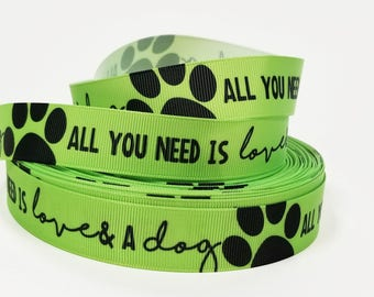 "7/8"" inch All you need is LOVE and a DOG white on Lime Green - Printed Grosgrain Ribbon for Hair Bow - Original Design"