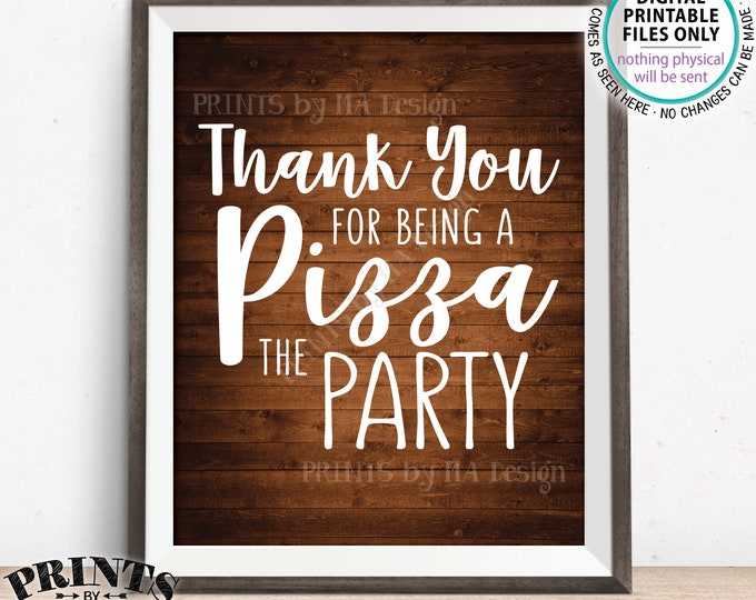 """Pizza Sign, Thank you for being a Pizza the Party, Late Night Pizza Party, Birthday, Graduation, Rustic Wood Style PRINTABLE 8x10"""" Sign"""