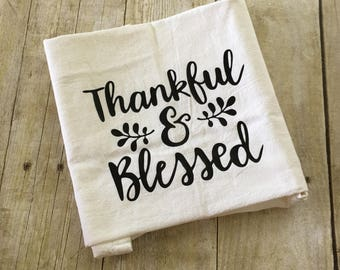 Thankful & Blessed Flour Sack Towel |Thanksgiving Flour Sack Towel | Thanksgiving Tea Towel | Thanksgiving Decor | Holiday Gift| Kitchen
