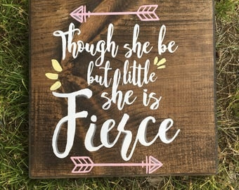 THOUGH SHE be little she be FIERCE Wooden Sign, Home Decor Sign, Wall Art, Customizable Wall Decor, Hand Painted Sign