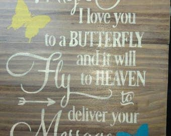 Whisper I love you to a butterfly and it will fly to heaven to deliver your message... Pallet sign