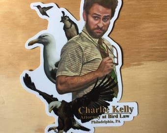 Charlie Kelly Attorney at Bird Law Sticker Weatherproof Vinyl 4inx6in Free Shipping