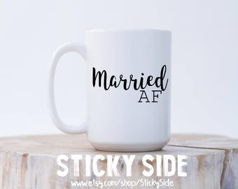Married AF Mug, Married As Fuck, New Bride Mug, Married Life, Funny Married Mug, Wife Life Mug, Married AF, Newly Married, Wifey Mug