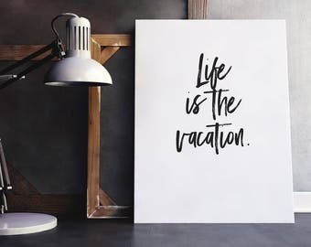Life Quote | Life Is The Vacation, Life Vacation, Hope Quote, Inspiring Quote, Inspiring Wall Quote, Vacation Quotes, Quotes About Life