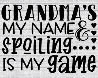 Grandma's My Name & Spoiling is My Game SVG, Grandma SVG, Grandmother Svg, Mimi Svg, New Grandma Svg, Abuela Svg, Grandma Shirt Design