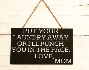 Put your laundry away or I'll punch you in the face love mom sign, laundry sign, put your laundry away sign