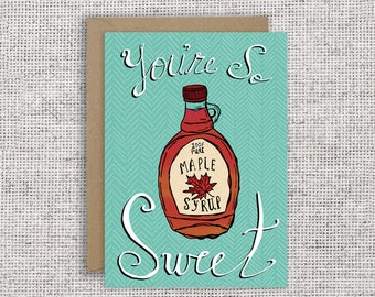 You're so sweet greeting card | Valentine, friendship, appreciation, thank you, love,  just because, maple syrup