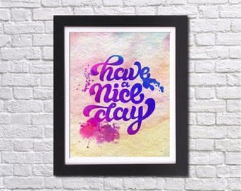 """Have a nice day watercolor Quote Murals ,8""""x10""""  JPEG & PDF file , Inspirational Quote,Digital Prints,Wall Art Prints"""