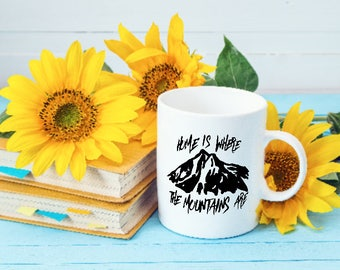 Funny Coffee Mugs | Home is Where the Mountains Are Mug | Gifts for Mountain Lovers | The Mountains Are Calling and I Must Go | Funny Gifts