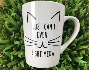 I Just Can't Even Right Meow Coffee Mug