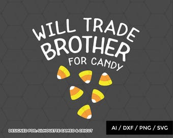 Will trade brother for candy svg file, halloween svg file, halloween cutting file design for silhouette and cricut (svg .dxf .png .ai)