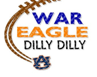 Dilly Dilly War Eagle Auburn Football funny printable Digital download cut file  SVG, DXF, PNG, EpS, PdF