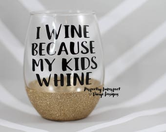 Mom Wine Glass/Glitter Wine Glass/I Wine Because My Kids Whine/Funny Wine Glass/Glitter Dipped Wine Glass/Funny Gift/Gift for Friend