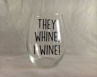 They whine I wine!, Mom wine glass, Funny wine glass, Mom life, Because kids wine glass, Gift for mom