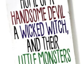home of a handsome devil, wicked with and their little monsters - halloween quote sign - halloween decor - halloween sign - halloween gift