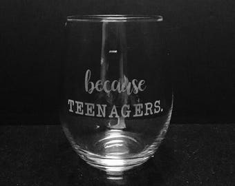 Because teenagers etched wine glass ~ Gift for mom ~ Mom of teenagers ~ Personalized gift ~ Etched wine glass ~ Funny wine glass