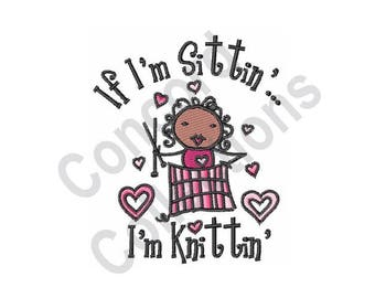 If I'm Sittin I'm Knittin - Machine Embroidery Design, Knitting