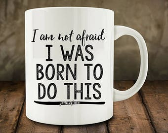 Coffee Gift For Her, I Am Not Afraid, I Was Born To Do This Mug Joan of Arc (M773)