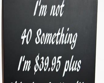 I'm Not 40 something, I'm 39.95 plus shipping and handlings, chalkboard signs, I'm Not50 something, Fun sign, gag sign