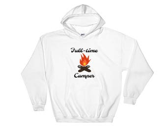 Full-time Camping Hooded Sweatshirt, Camping Sweater, FirePit Camping sweater, Camping gift, RVer gift, Full-time camping