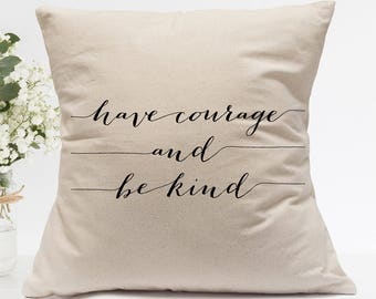 Have Courage and Be Kind Pillow Cover, Square Canvas Cotton Home Decor, Inspirational Quote Calligraphy, Farmhouse Chic Dorm Housewarming