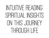 Intuitive Reading: Spiritual Insights, Soul Purpose, Spirit Guides, Life Lessons