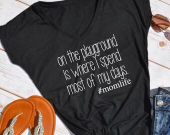 funny mom shirt- mom life shirt- on the playground is where I spend most of my days- funny mom tshirt- mom shirts- mom shirt-