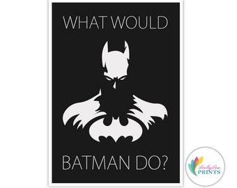 Batman Print - Printable Download - What Would Batman Do?