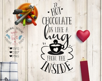 Hot Chocolate is like a Hug from the Inside Cut File and Printable in SVG, DXF, PNG can be used as home printable, bar deco, mug design