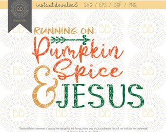 Pumpkin spice SVG, Running on pumpkin spice and Jesus svg, fall svg, thanksgiving svg, eps, dxf, png file, Silhouette, Cricut