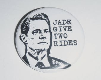 "Twin Peaks Jade Give Two Rides 1.5"" Button Agent Cooper"