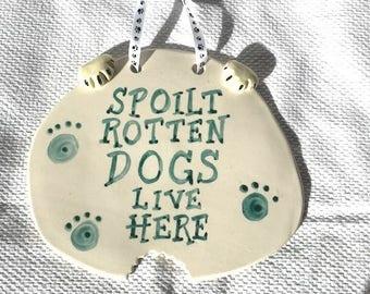 Spoilt Rotten Dogs Plaque - Ceramic Plaque - Pottery Plaque - Dogs