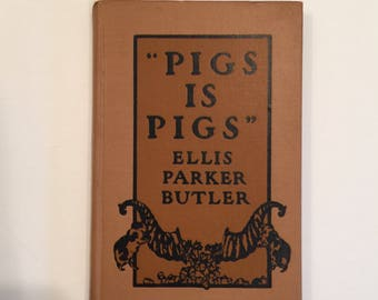 Pigs Is Pigs Book, Antique Hardcover Book,  Author Ellis Parker Butler, Copyright 1906, American Fiction Book
