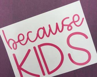 Because Kids Decal | Kids Decal | Mom Decal | Mom Life | Mom of Boys | Mom of Twins | Baby | New Mom