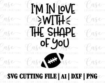 I'm in love with the shape of you Football SVG Cutting File, Ai, Dxf and Printable PNG   Instant Download   Cricut and Silhouette   Football