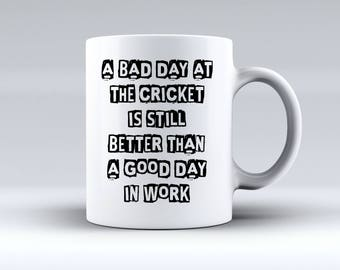 A Bad Day at the Cricket Is Still Better than a Good Day in Work - 11oz MUG